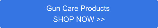 Gun Care Products  SHOP NOW >>