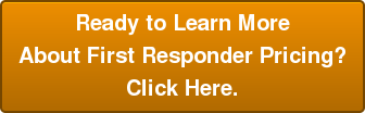 Ready to Learn More About First Responder Pricing? Click Here.